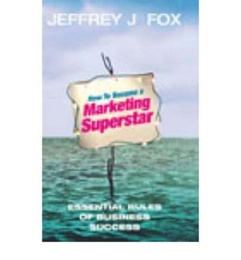 HOW TO BECOME A MARKETING SUPERSTAR.