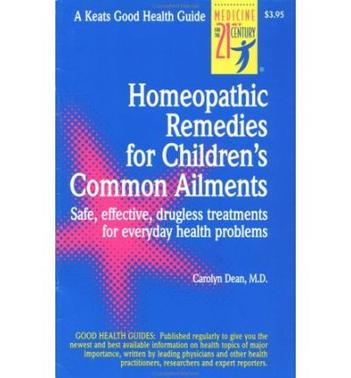 Homeopathic Remedies for 100 Children''s Common Ailments