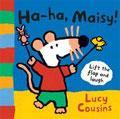 Ha-ha. Maisy!