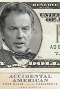The Accidental American: Tony Blair and the Presidency