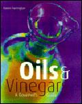 Oils & Vinegars: A Gourmet's Guide