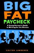 Big Fat Paycheck: A Young Person's Guide to Writing for the Movies (PB)
