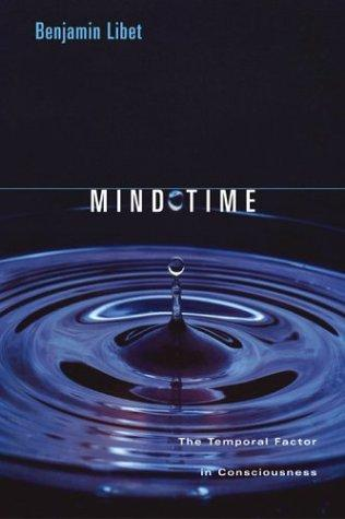 Mind Time : The Temporal Factor in Consciousness