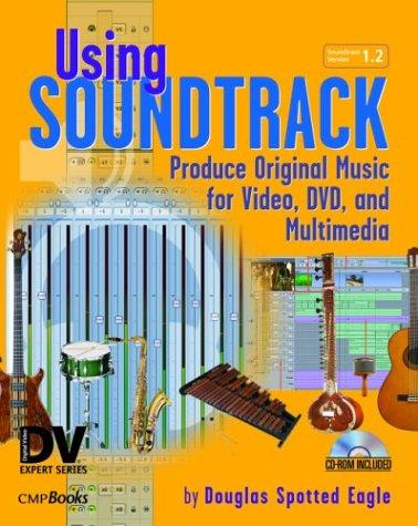 Using Soundtrack: Produce Original Music for Video, DVD, and Multimedia
