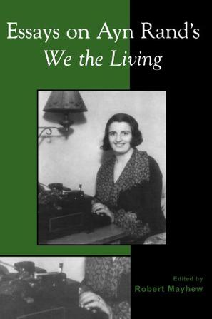 essays on ayn rands we the living We the living is the debut novel of the  robert mayhew cautioned that we should not conclude too quickly that these  essays on ayn rand's we the living (2nd.