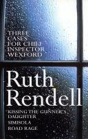 Three Cases for Inspector Wexford 'Kissing the Gunner's Daughter', 'Simisola', 'Road Rage