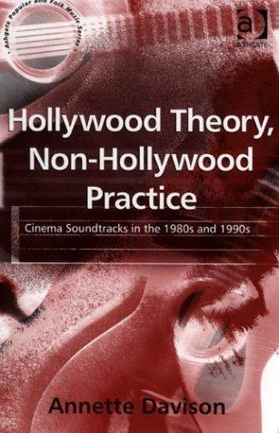 Hollywood Theory, Non-Hollywood Practice: Cinema Soundtracks in the 1980s and 1990s (Ashgate Popular and Folk Music Series)