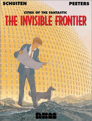 The Invisible Frontier: Cities of the Fantastic (Schuiten, Francois. Cities of the Fantastic.)