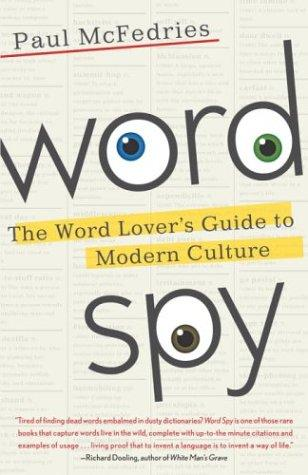 Word Spy : The Word Lover's Guide to Modern Culture