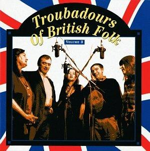 Troubadours Of British Folk: Vol. 3