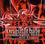 Origin of hide yokosuka SAVER TIGER 1~ ヴィジュアル・ラウド&カ