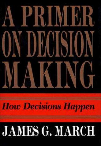 A Primer on Decision Making: How decisions happen.