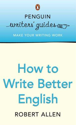 How to Write Better English (Penguin Writers' Guides S.)