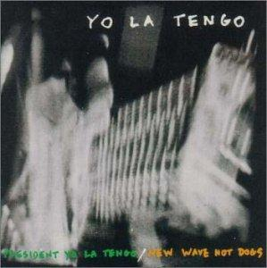 President Yo La Tengo//New Wave Hot Dogs