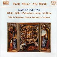 Lamentations: White, Tallis, Palestrina, Lassus, de Brito