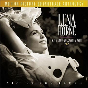 Lena Horne At Metro-Goldwyn-Mayer: Ain' It The Truth - Motion Picture Soundtrack Anthology