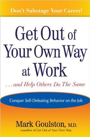 Get Out of Your Own Way at Work... and Help Others Do the Same