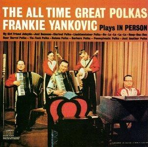 Frankie Yankovic Plays in Person the All Time Great Polkas