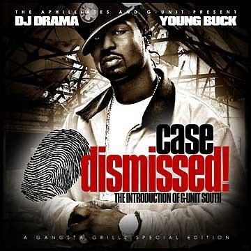 Young Buck DJ Drama Case Dismissed (Mixtape) The Introduction of G-Unit South Gangsta Grillz Special Edition