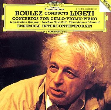 György Ligeti: Concertos for Cello / Violin / Piano - Pierre Boulez / Ensemble InterContemporain