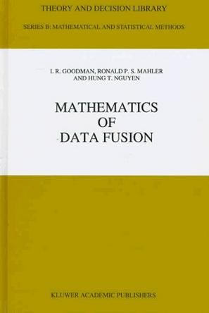 Mathematics of Data Fusion (Theory and Decision Library B
