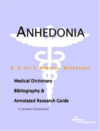 Anhedonia - A Medical Dictionary, Bibliography, and Annotated Research Guide to Internet References