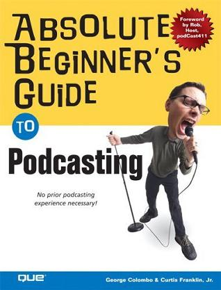 Absolute Beginner's Guide to Podcasting (Absolute Beginner's Guide)