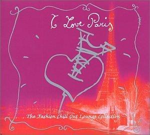 I Love Paris: Fashion Chill Out Lounge Collection