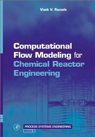 Computational Flow Modeling for Chemical Reactor Engineering (Process Systems Engineering)