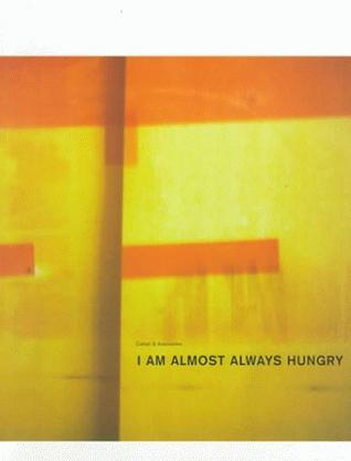 I Am Almost Always Hungry