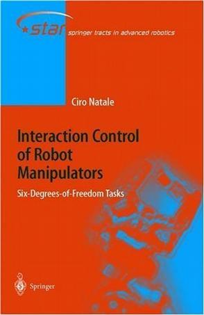 Interaction Control of Robot Manipulators (Springer Tracts in Advanced Robotics)