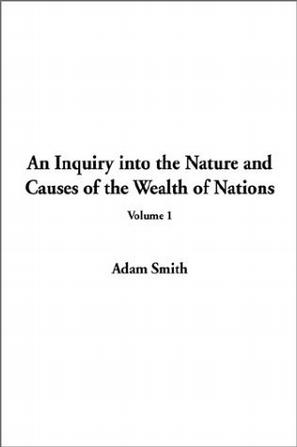 An Inquiry into the Nature and Causes of the Wealth of Nations