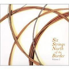 Six Strings North of the Border - Volume 2