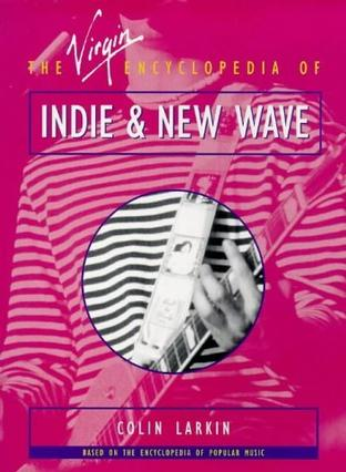 The Virgin Encyclopedia of Indie & New Wave (Virgin Encyclopedias of Popular Music Series)