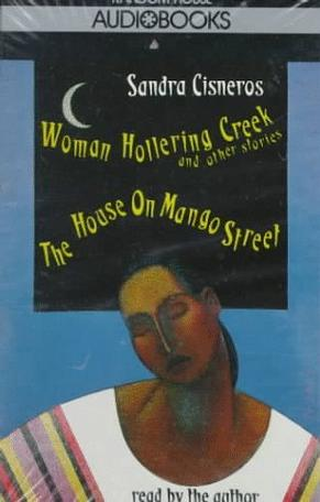 Woman Hollering Creek and The House on Mango Street