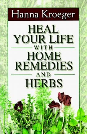 Heal Your Life With Home Remedies and Herbs