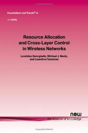 Resource Allocation and Cross Layer Control in Wireless Networks (Foundations and Trends in Networking, V. 1, No. 1)