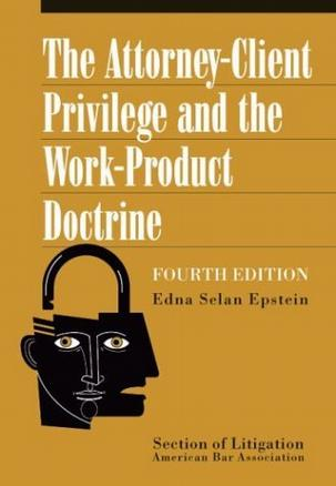 The Attorney-Client Privilege and the Work-Product Doctrine, 4th Edition
