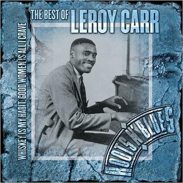 Whiskey Is My Habit, Women Is All I Crave: The Best of Leroy Carr