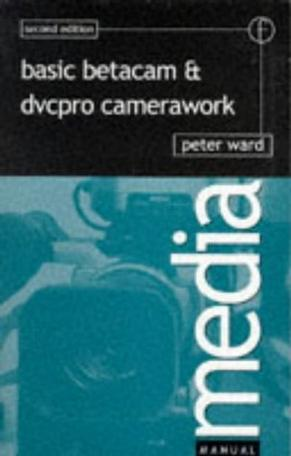 Basic Betacam & Dvcpro Camerawork (2nd ed) (Media Manual)