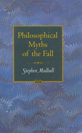 Philosophical Myths of the Fall (Princeton Monographs in Philosophy)