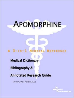 Apomorphine - A Medical Dictionary, Bibliography, and Annotated Research Guide to Internet References