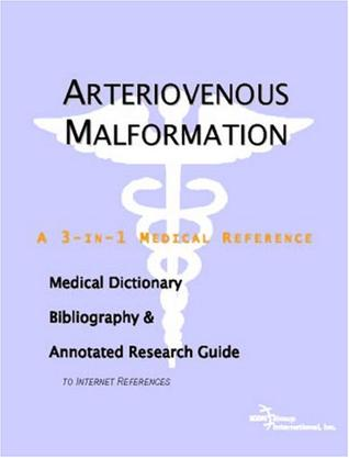 Arteriovenous Malformation - A Medical Dictionary, Bibliography, and Annotated Research Guide to Internet References