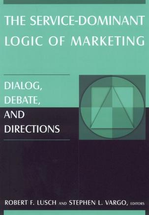 The Service-Dominant Logic of Marketing