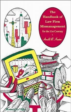 The Handbook of Law Firm Mismanagement for the 21st Century