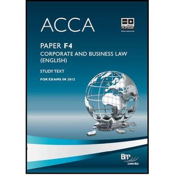 acca f4 corporate and business Acca f4 corporate and business law study timetable my plan is to begin studying in the middle of march because acca f4 corporate and business law is a very wordy paper, i think that i could benefit from the extra weeks of study.