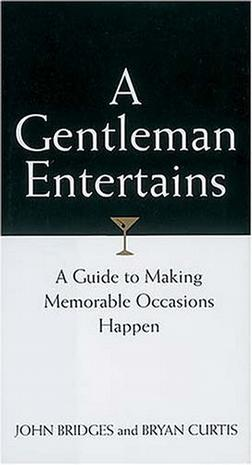 A Gentleman Entertains A Guide To Making Memorable Occasions Happen