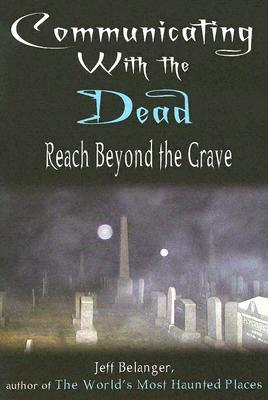 Communicating With the Dead Reach Beyond the Grave
