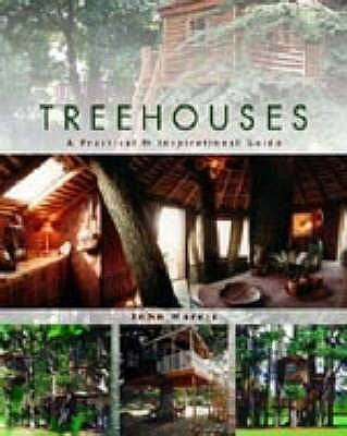 Treehouses: A Practical and Inspirational Guide