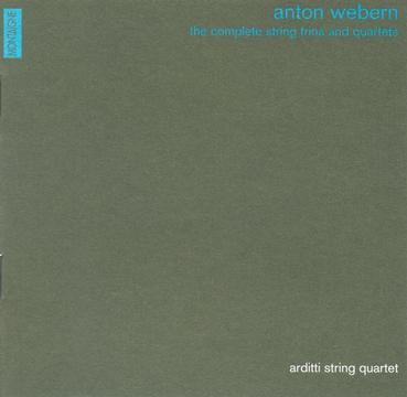 Anton Webern: The Complete String Trios & Quartets